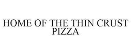 HOME OF THE THIN CRUST PIZZA