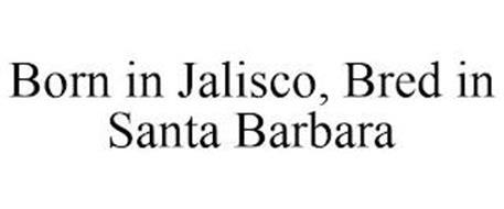 BORN IN JALISCO, BRED IN SANTA BARBARA