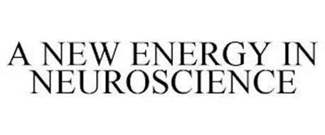 A NEW ENERGY IN NEUROSCIENCE