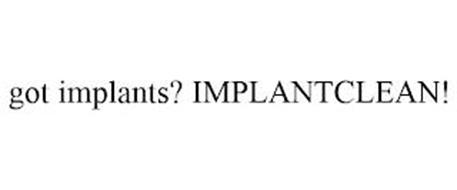 GOT IMPLANTS? IMPLANTCLEAN!