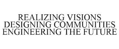 REALIZING VISIONS DESIGNING COMMUNITIES ENGINEERING THE FUTURE