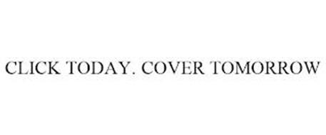 CLICK TODAY. COVER TOMORROW