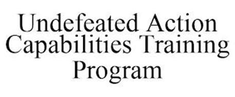 UNDEFEATED ACTION CAPABILITIES TRAINING PROGRAM
