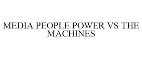 MEDIA PEOPLE POWER VS THE MACHINES