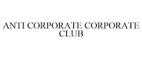 ANTI CORPORATE CORPORATE CLUB