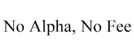 NO ALPHA, NO FEE