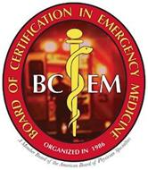 BOARD OF CERTIFICATION IN EMERGENCY MEDICINE, BCEM, A MEMBER BOARD OF THE AMERICAN BOARD OF PHYSICIAN SPECIALTIES ORGANIZED IN 1986