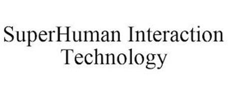 SUPERHUMAN INTERACTION TECHNOLOGY