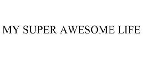 MY SUPER AWESOME LIFE