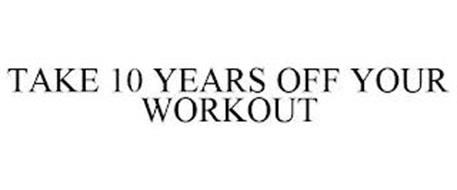 TAKE 10 YEARS OFF YOUR WORKOUT