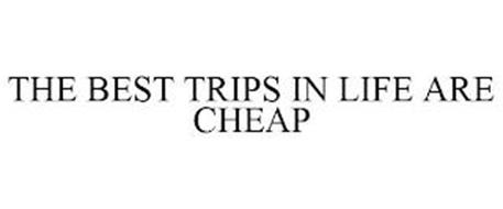 THE BEST TRIPS IN LIFE ARE CHEAP