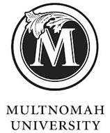 M MULTNOMAH UNIVERSITY