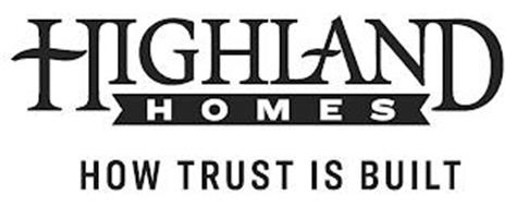 HIGHLAND HOMES HOW TRUST IS BUILT