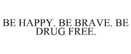 BE HAPPY. BE BRAVE. BE DRUG FREE.
