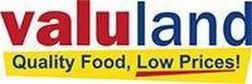 VALULAND QUALITY FOOD, LOW PRICES!