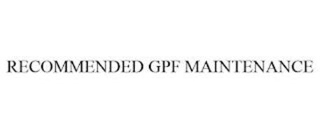 RECOMMENDED GPF MAINTENANCE