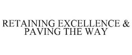 RETAINING EXCELLENCE & PAVING THE WAY