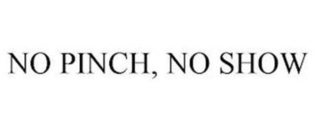 NO PINCH, NO SHOW