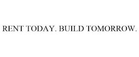 RENT TODAY. BUILD TOMORROW.