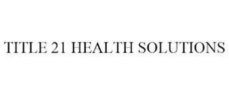 TITLE 21 HEALTH SOLUTIONS