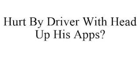 HURT BY DRIVER WITH HEAD UP HIS APPS?