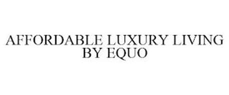 AFFORDABLE LUXURY LIVING BY EQUO