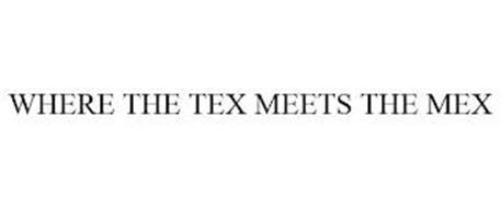 WHERE THE TEX MEETS THE MEX