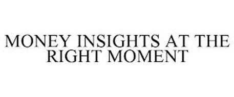 MONEY INSIGHTS AT THE RIGHT MOMENT