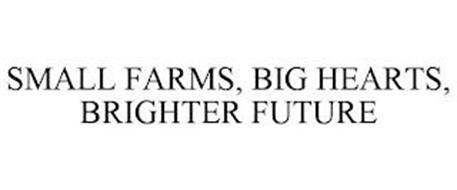SMALL FARMS, BIG HEARTS, BRIGHTER FUTURE