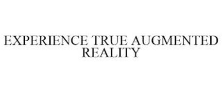 EXPERIENCE TRUE AUGMENTED REALITY