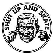 SHUT UP AND SKATE