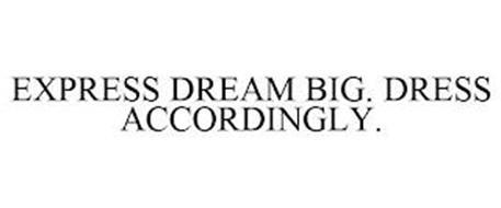 EXPRESS DREAM BIG. DRESS ACCORDINGLY.