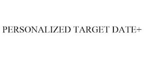 PERSONALIZED TARGET DATE+