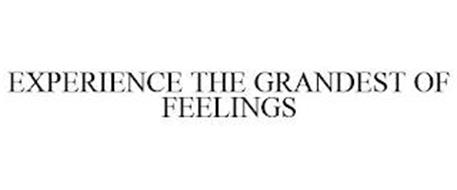 EXPERIENCE THE GRANDEST OF FEELINGS
