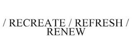 / RECREATE / REFRESH / RENEW