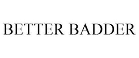 BETTER BADDER