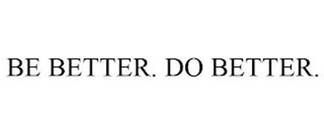 BE BETTER. DO BETTER.