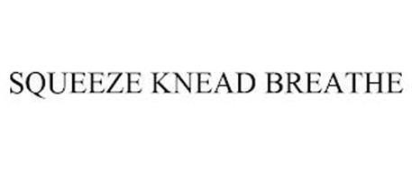 SQUEEZE KNEAD BREATHE
