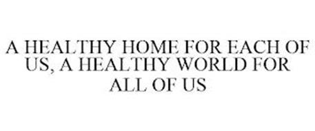 A HEALTHY HOME FOR EACH OF US, A HEALTHY WORLD FOR ALL OF US