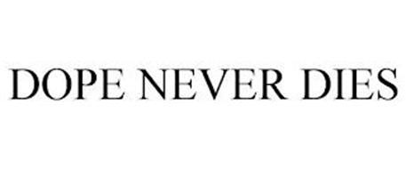 DOPE NEVER DIES