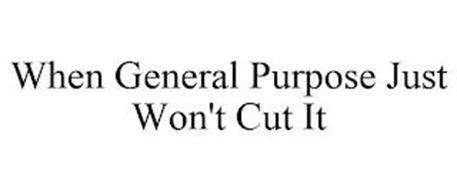 WHEN GENERAL PURPOSE JUST WON'T CUT IT
