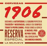 CERVEZAS 1906 BUSCAMOS LA AUTENTICIDAD, EL EQUILIBRIO PERFECTO DE TRADICIÓN Y MODERNIDAD. AUNQUE ESO SIGNIFIQUE TOMAR TU PROPIO CAMINO. PORQUE SOMOS LA CERVEZA DE MUCHOS, PERO NO PARA TODOS. 1906, CERVEZAS PARA UNA INMENSA MINORÍA. RESERVA ESPECIAL LA MILNUEVE. HIJOS DE RIVERA CERVECEROS DESDE 1906