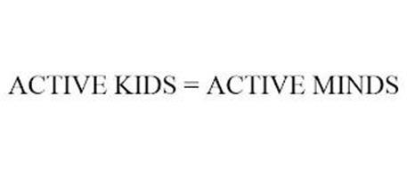 ACTIVE KIDS = ACTIVE MINDS