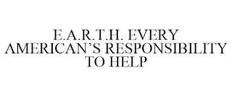 E.A.R.T.H. EVERY AMERICAN'S RESPONSIBILITY TO HELP