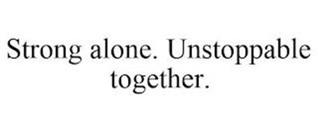STRONG ALONE. UNSTOPPABLE TOGETHER.