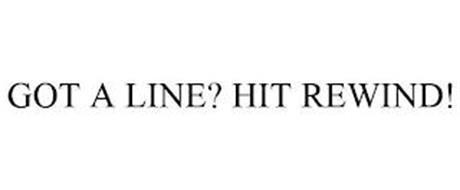 GOT A LINE? HIT REWIND!