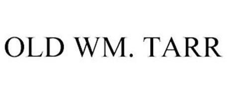 OLD WM. TARR