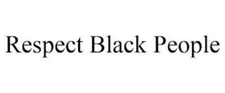RESPECT BLACK PEOPLE