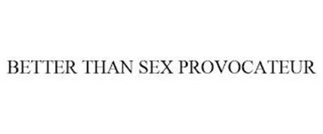 BETTER THAN SEX PROVOCATEUR