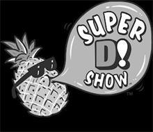 SUPER D! SHOW